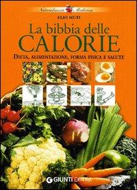 La bibbia delle calorie. Dieta, alimentazione, forma fisica e salute.