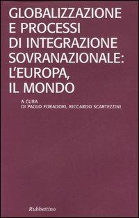 Globalizzazione e processi di integrazione sovranazionale: l'Europa, il mondo.