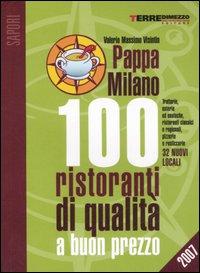PappaMilano 2007. 100 ristoranti di qualità a buon prezzo
