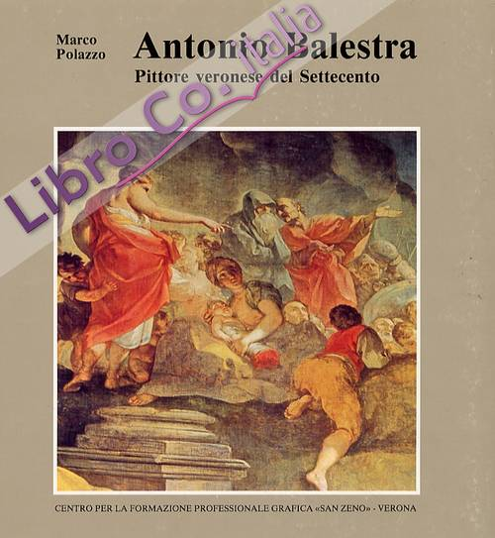 Antonio Balestra. Pittore veronese del Settecento