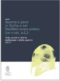 Guerra e Pace in Sicilia e nel Mediterraneo Antico (VIII-III Secolo a. C.). Arte, Prassi e Teoria della Pace e della Guerra