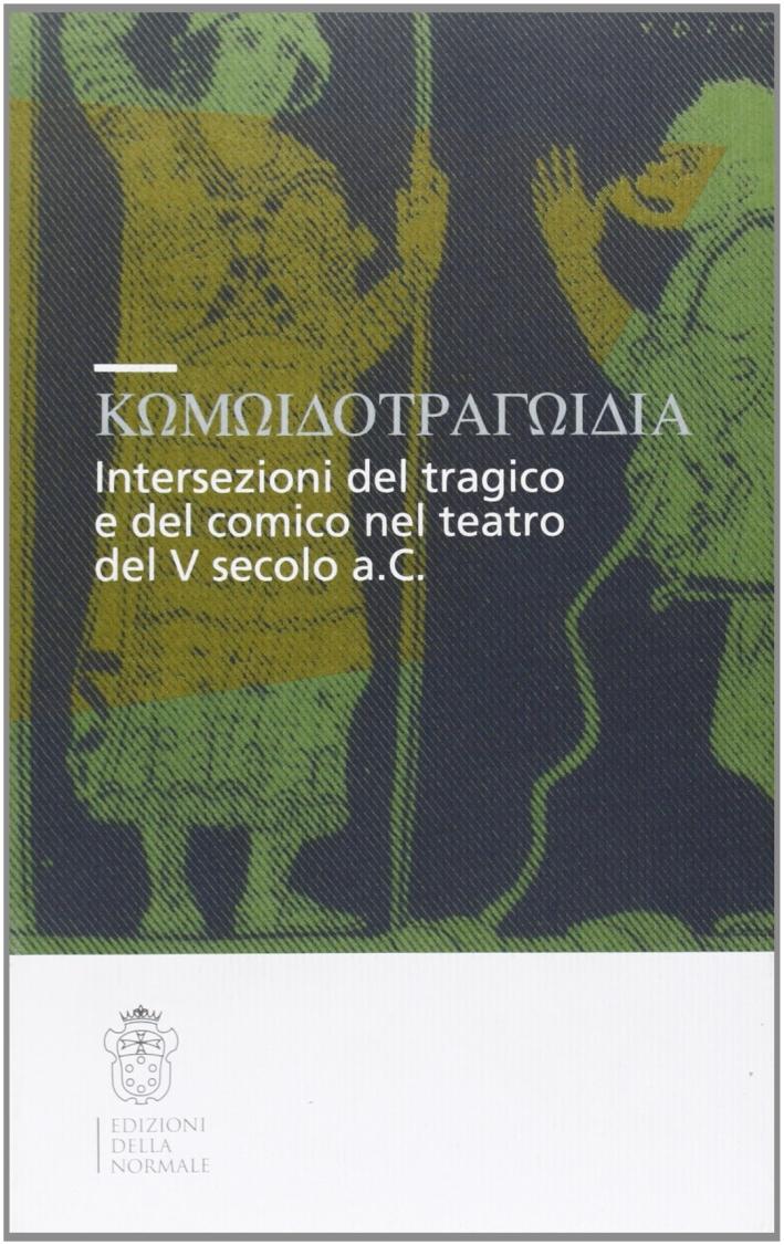Komodotragodia. Intersezioni del tragico e del comico nel teatro del V secolo a. C. Atti del convegno (Pisa, 24-25 giugno 2005)