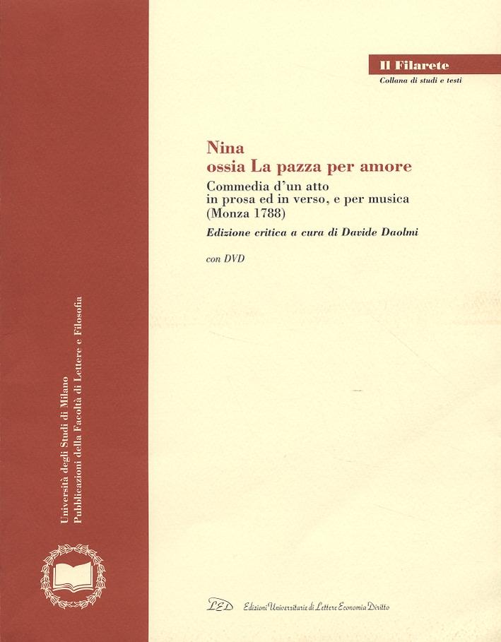 Nina. Ossia La pazza per amore. Commedia di un atto in prosa ed in verso, e per musica (Monza 1788).