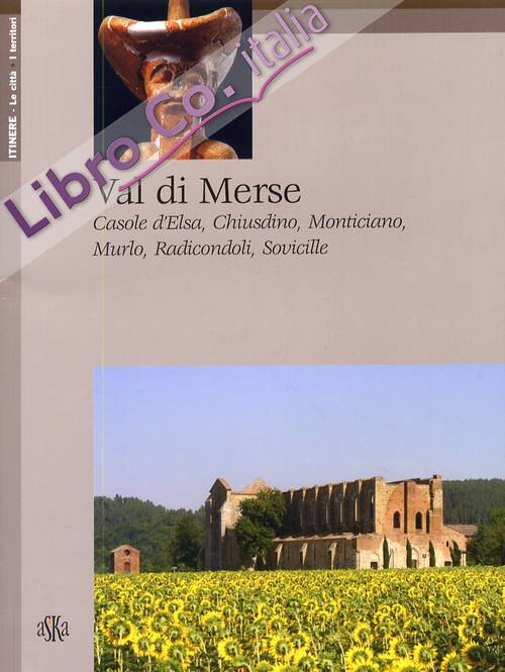 Val di Merse. Casole d'Elsa, Chiusdino, Monticiano, Murio, Radicondoli, Sovicille