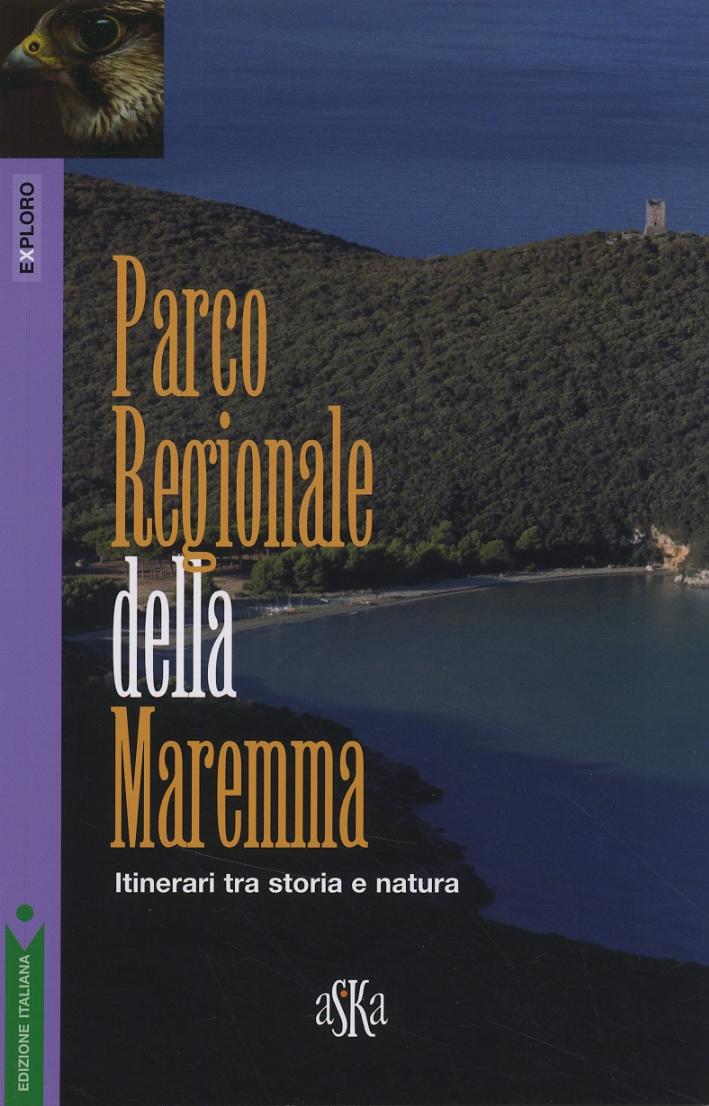 Parco Regionale Della Maremma. Itinerari tra storia e natura