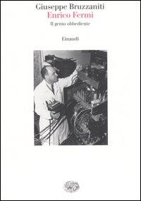 Enrico Fermi. Il genio obbediente