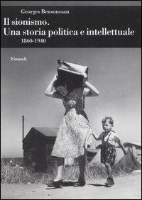 Il sionismo. Una storia politica e intellettuale (1860-1940)