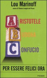 Aristotele Buddha Confucio. Per essere felici ora