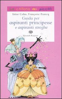 Guida per aspiranti principesse e aspiranti streghe. Ediz. illustrata