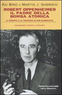 Robert Oppenheimer, il padre della bomba atomica. Il trionfo e la tragedia di uno scienziato