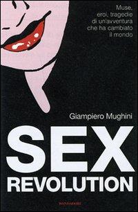 Sex revolution. Muse, eroi, tragedie di un'avventura che ha cambiato il mondo