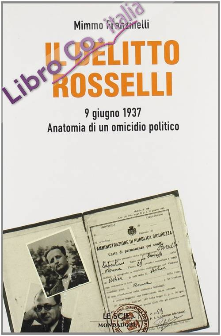 Il delitto Rosselli. 9 giugno 1937. Anatomia di un omicidio politico