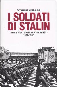I soldati di Stalin. Vita e morte nell'Armata Rossa 1939-1945