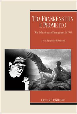 Tra Frankenstein e Prometeo. Miti della scienza nell'immaginario del '900.