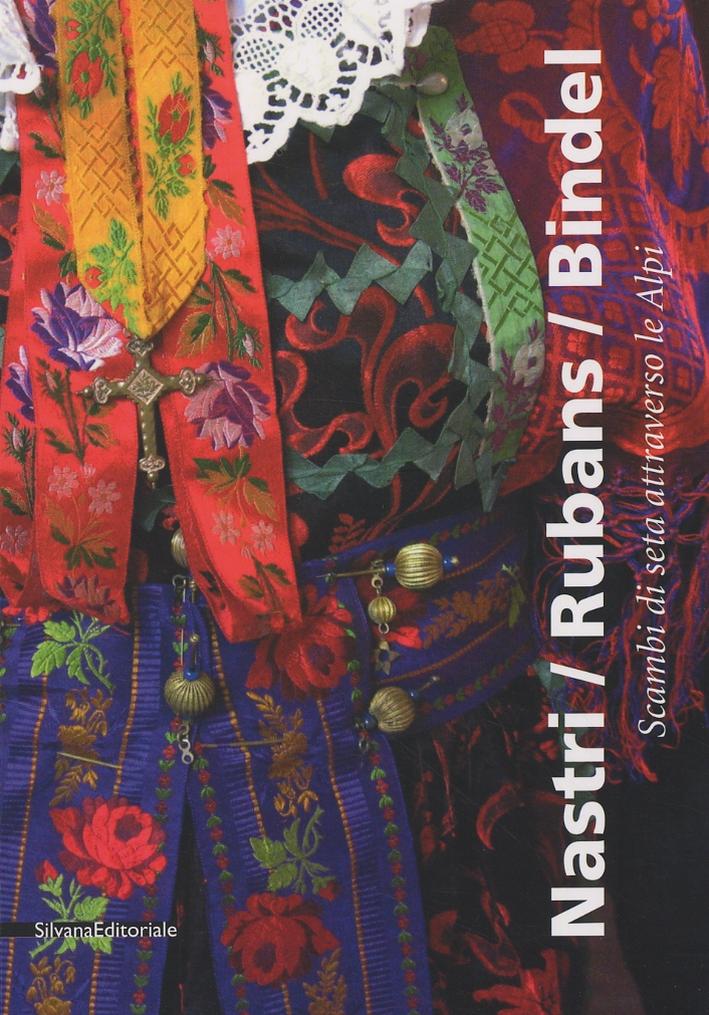 Nastri/Rubans/Bindel. Scambi di seta attraverso le Alpi
