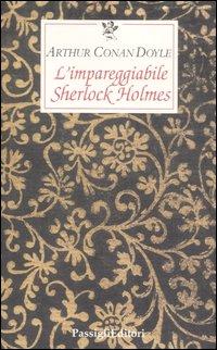 L'impareggiabile Sherlock Holmes. Tre racconti polizieschi