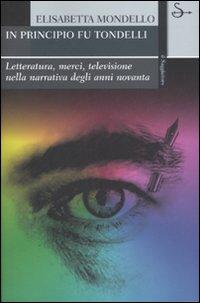 In principio fu Tondelli. Letteratura, merci, televisione nella narrativa degli anni novanta