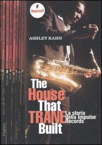The house that Trane built. La storia della Impulse Records. Ediz. illustrata