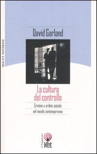 La cultura del controllo. Crimine e ordine sociale nella società contemporanea
