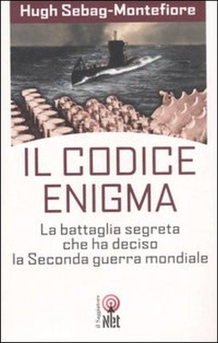 Il codice enigma. La battaglia segreta che ha deciso la seconda guerra mondiale