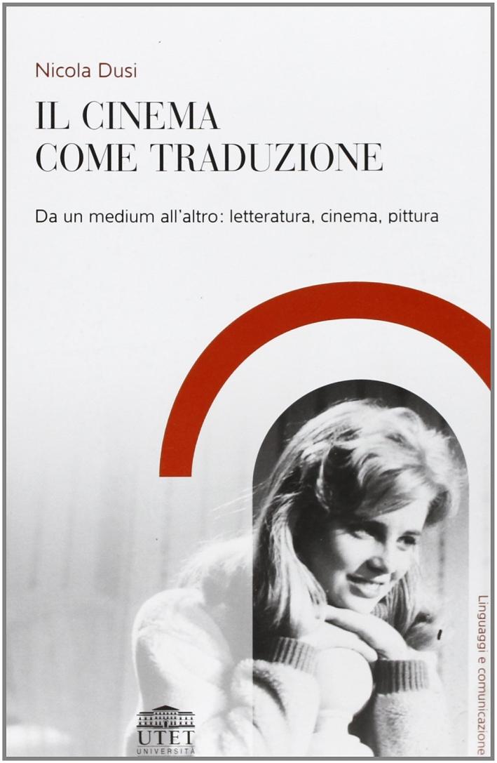 Il Cinema Come traduzione. Da un Medium all'Altro: Letteratura, Cinema, Pittura