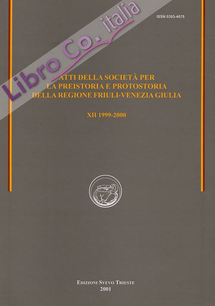 Atti della Società per la Preistoria e Protostoria della Regione Friuli-Venezia Giulia. XII/1999-2000