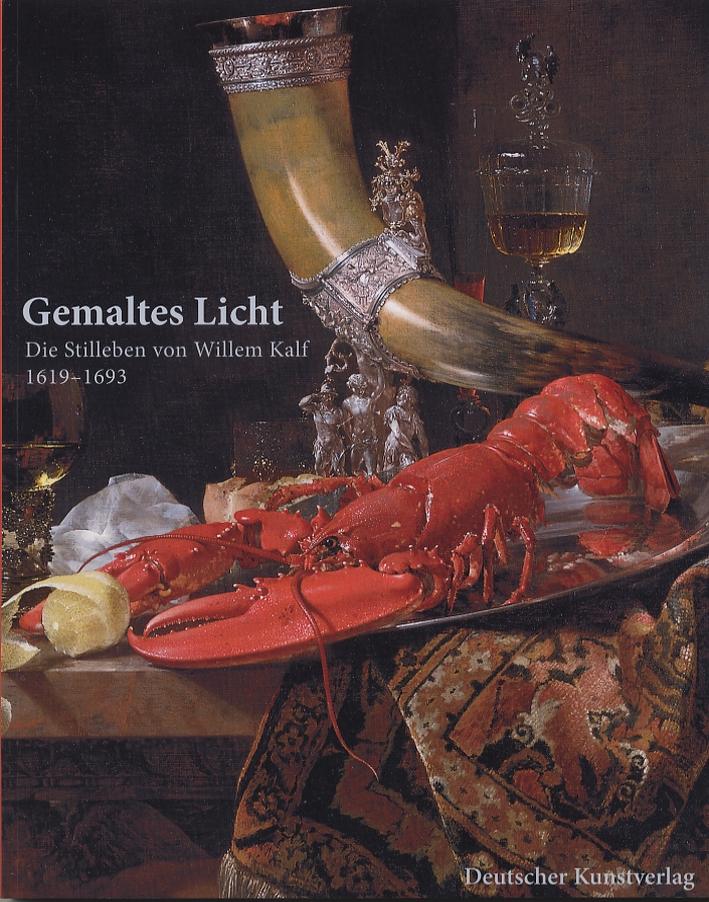 Gemaltes Licht. Die Stilleben von Willem Kalf. 1619-1693