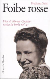 Foibe rosse. Vita di Norma Cossetto uccisa in Istria nel '43