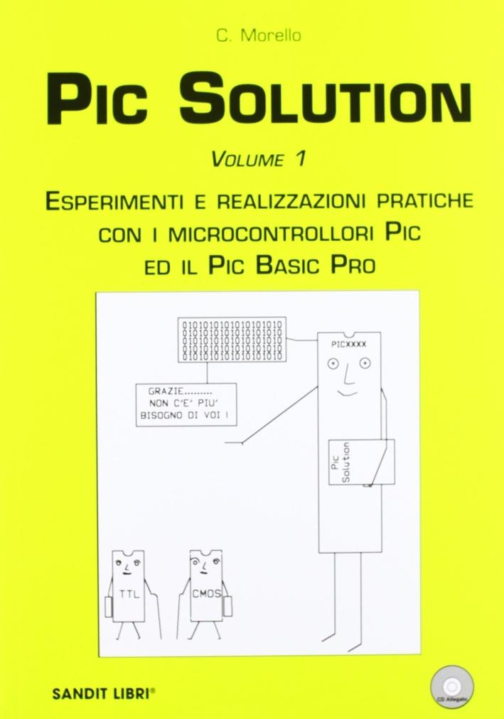 PIC solution. Esperimenti e realizzazioni pratiche con i microcontrolli PIC e il PIC Basic Pro