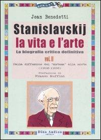 Stanislavskij. La vita e l'arte. La biografia critica definitiva. Vol. 2: Dalla diffusione del