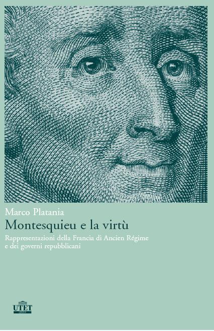 Montesquieu e la virtù. Rappresentazioni della Francia di Ancien Régime e dei governi repubblicani