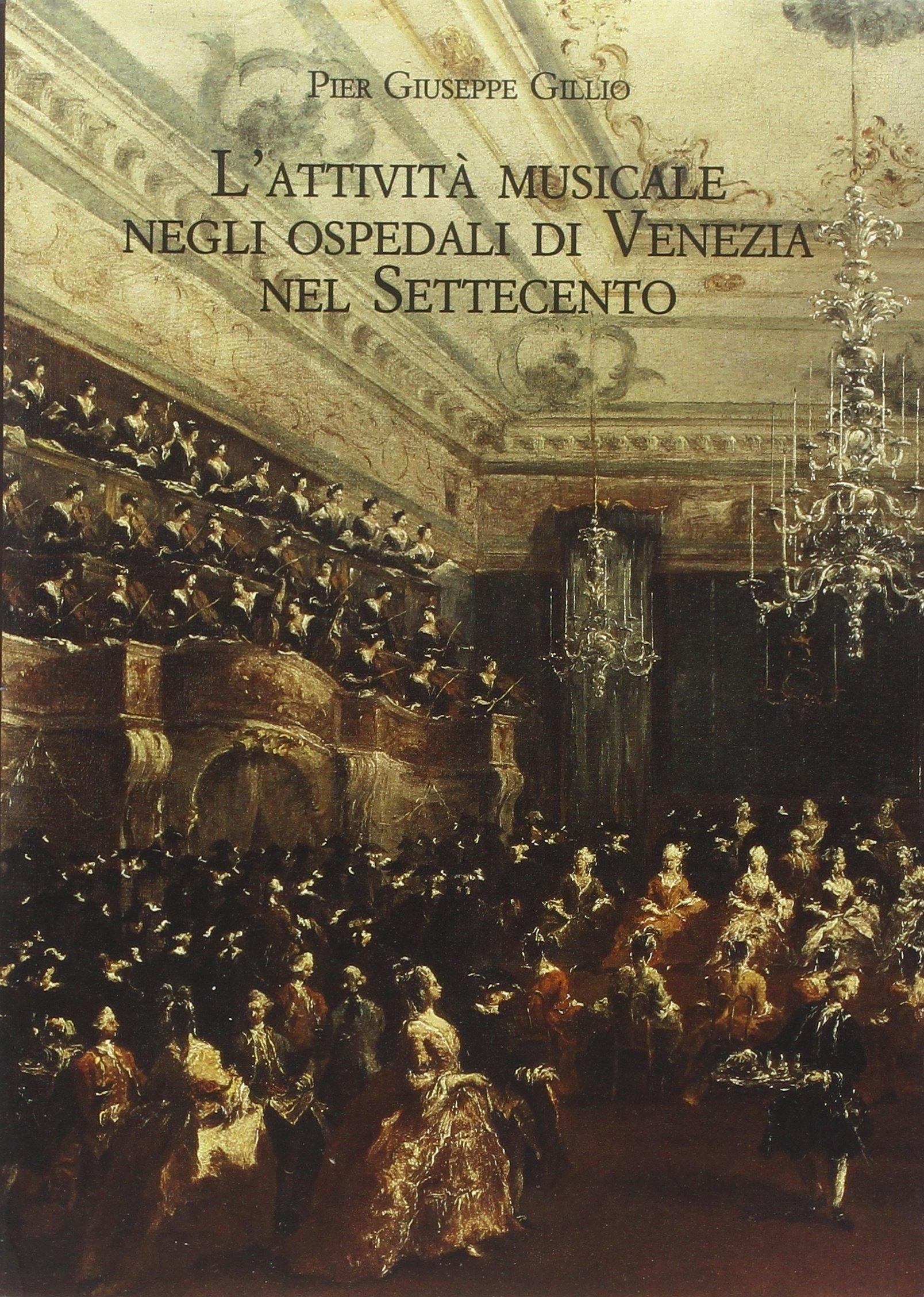 L'Attività Musicale negli Ospedali di Venezia nel Settecento. Quadro Storico e Materiali Documentari. con CD-ROM