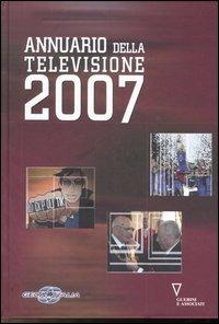 Annuario della televisione 2007. Ediz. illustrata