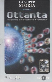 La super storia presenta: Ottanta. Dizionario di un decennio incompreso. Con DVD