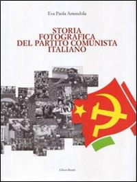 Storia fotografica del Partito Comunista Italiano. Ediz. illustrata