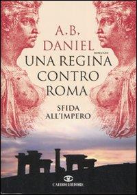 Una regina contro Roma. Sfida all'Impero.