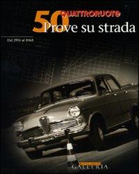 Cinquanta Prove su Strada dal 1956 al 1963. Quattroruote.