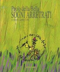 Paolo della Bella. Sogni arretrati