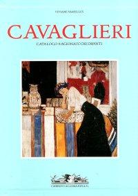 Cavaglieri. Catalogo Ragionato dei Dipinti: la Vita e le Opere. Catalogo delle Opere