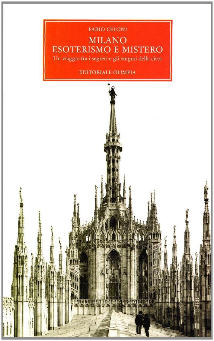 Milano. Esoterismo e mistero. Un viaggio fra i segreti e gli enigmi della città