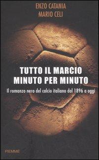 Tutto il marcio minuto per minuto. Il romanzo nero del calcio italiano dal 1896 a oggi