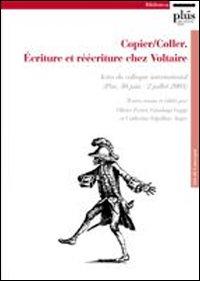 Copier/coller. Écriture et réécriture chez Voltaire. Actes du Colloque international (Pise, 30 juin-2 juillet 2005)
