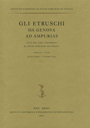 Gli etruschi da Genova ad Ampurias. Atti del 24° Convegno di studi etruschi ed italici (Marseilles-Lattes, 26 settembre-1 ottobre 2002)