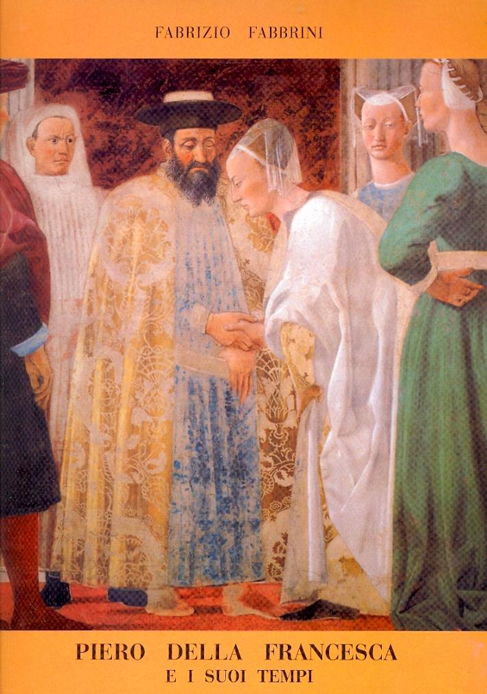 Piero della Francesca e i suoi tempi. Echi del tempo e senso della storia negli affreschi aretini di Piero
