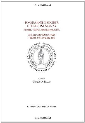 Formazione e società nella conoscenza. Storie, teorie, professionalità. Atti del Convegno di studi (Firenze, 9-10 novembre 2004)