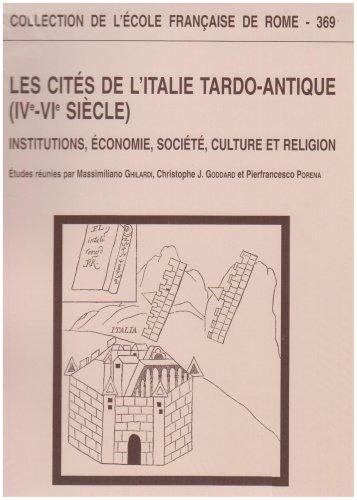 Les cités de l'Italie tardo-antique. IV- VI siècle. Institutions, économie, société, culture et religion