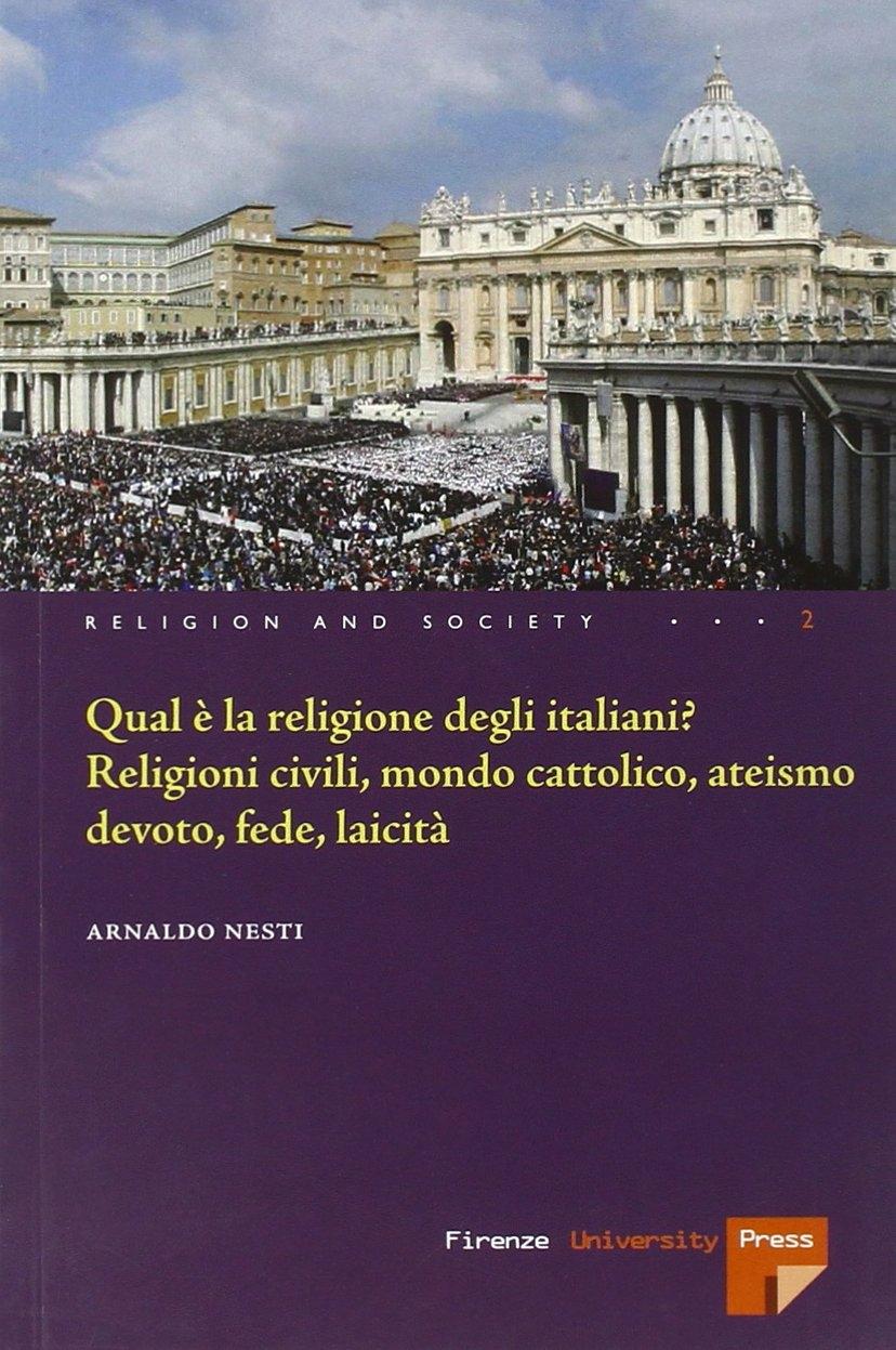 Qual è la Religione degli Italiani? Religioni Civili, Mondo Cattolico, Ateismo Devoto, Fede Laicità.