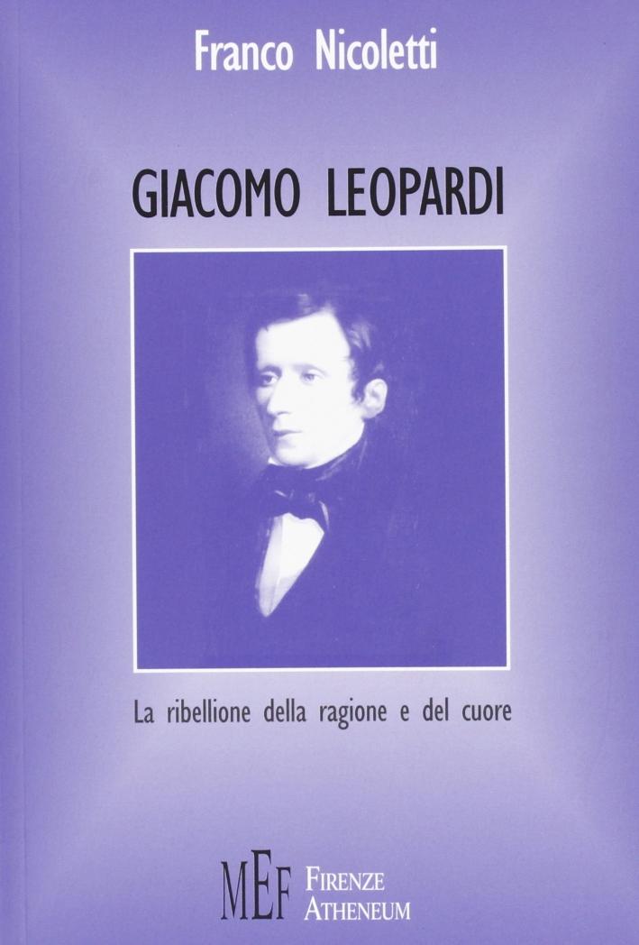 Giacomo Leopardi. La ribellione della ragione e del cuore