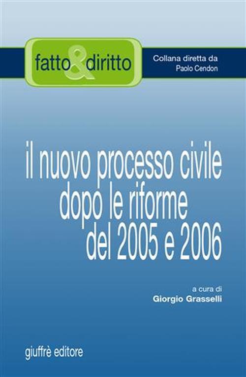 Il nuovo processo civile dopo le riforme del 2005 e 2006