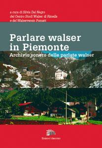 Parlare Walser in Piemonte. Archivio Sonoro delle Parlate Walser. con DVD